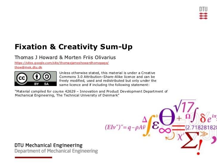 Fixation & Creativity Sum-UpThomas J Howard & Morten Friis Olivariushttps://sites.google.com/site/thomasjameshowardhomepag...