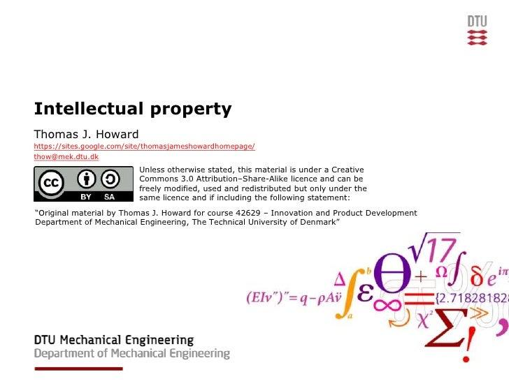 Intellectual propertyThomas J. Howardhttps://sites.google.com/site/thomasjameshowardhomepage/thow@mek.dtu.dk              ...