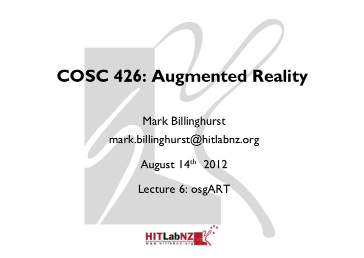 COSC 426: Augmented Reality           Mark Billinghurst     mark.billinghurst@hitlabnz.org           August 14th 2012     ...