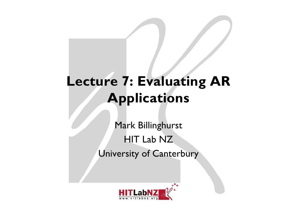 Lecture 7: Evaluating AR      Applications       pp        Mark Billinghurst                   g          HIT Lab NZ    Un...