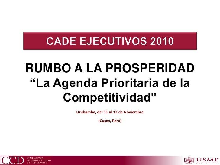 """RUMBO A LA PROSPERIDAD """"La Agenda Prioritaria de la      Competitividad""""        Urubamba, del 11 al 13 de Noviembre       ..."""