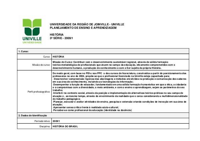 UNIVERSIDADE DA REGIÃO DE JOINVILLE - UNIVILLE PLANEJAMENTO DE ENSINO E APRENDIZAGEM HISTÓRIA 3ª SÉRIE - 2009/1  1. Curso:...