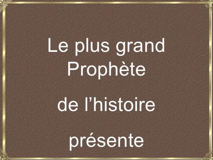 Le plus grand  Prophète de l'histoire  présente