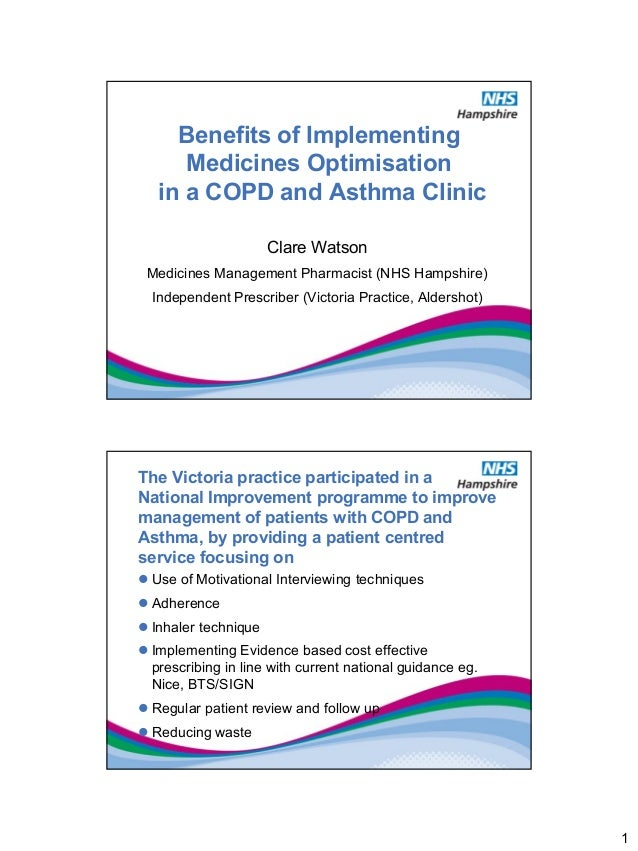Benefits of Implementing      Medicines Optimisation   in a COPD and Asthma Clinic                      Clare Watson Medic...