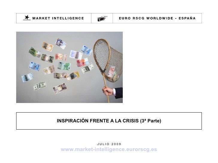 INSPIRACIÓN FRENTE A LA CRISIS (3ª Parte)                   JULIO 2009   www.market-intelligence.eurorscg.es