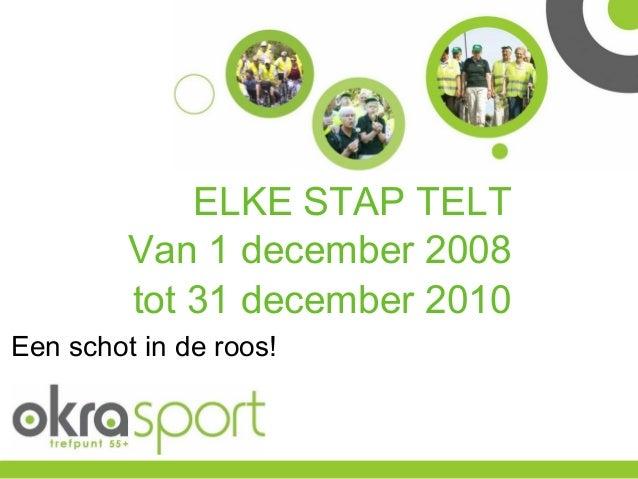 ELKE STAP TELT Van 1 december 2008 tot 31 december 2010 Een schot in de roos!
