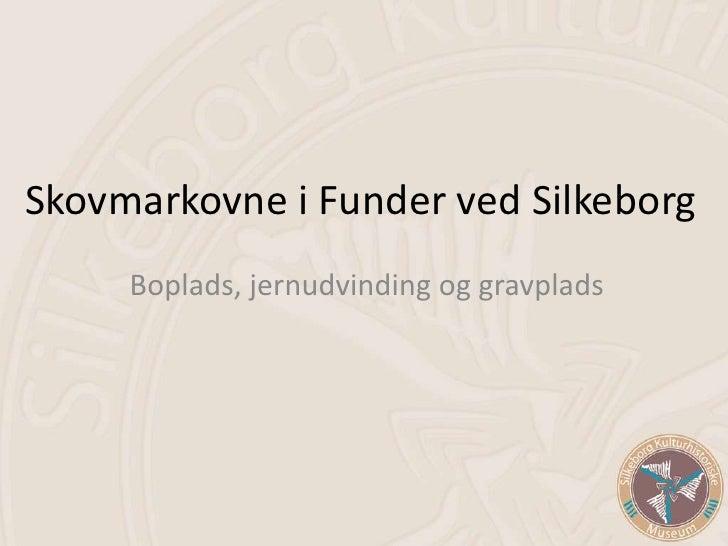 Skovmarkovne i Funder ved Silkeborg<br />Boplads, jernudvinding og gravplads<br />