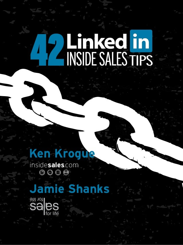 42Ken Krogueinsidesales.comJamie Shanks                  42 LinkedIn Inside Sales Tips                  By Ken Krogue and ...