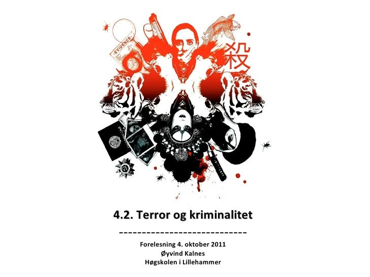 4.2. Terror og kriminalitet ---------------------------- Forelesning 4. oktober 2011 Øyvind Kalnes Høgskolen i Lillehammer