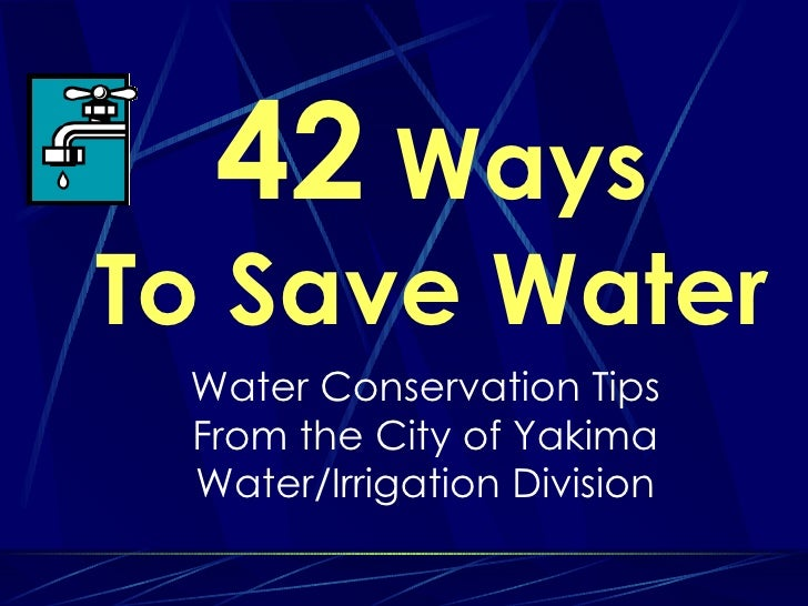 42  Ways To Save Water Water Conservation Tips From the City of Yakima Water/Irrigation Division