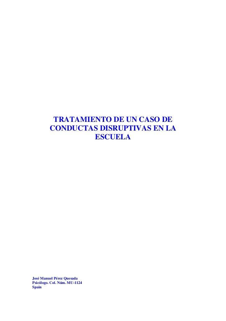 TRATAMIENTO DE UN CASO DE         CONDUCTAS DISRUPTIVAS EN LA                  ESCUELAJosé Manuel Pérez QuesadaPsicólogo. ...