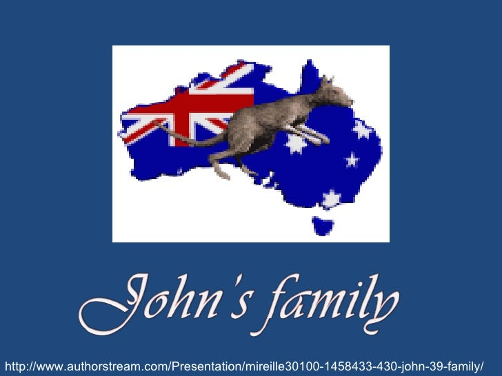 http://www.authorstream.com/Presentation/mireille30100-1458433-430-john-39-family/