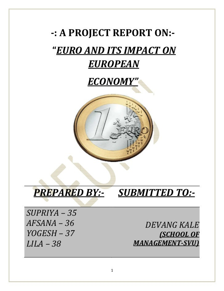 -: A PROJECT REPORT ON:-     EURO AND ITS IMPACT ON           EUROPEAN             ECONOMY PREPARED BY:-       SUBMITTED T...