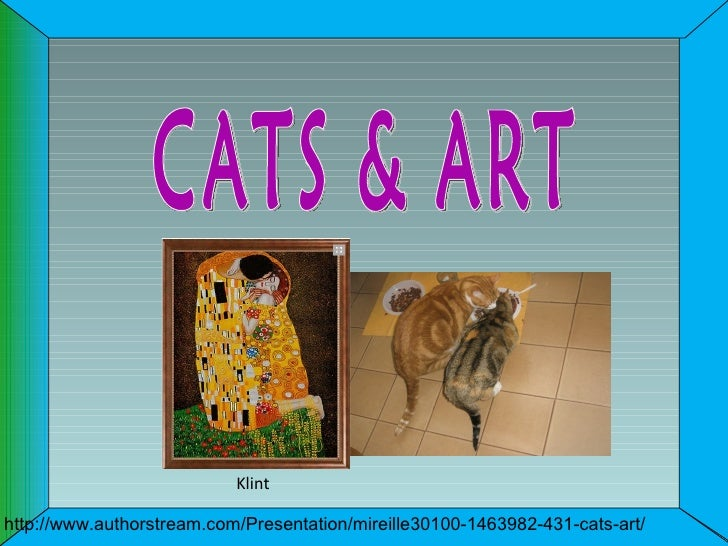 Klinthttp://www.authorstream.com/Presentation/mireille30100-1463982-431-cats-art/