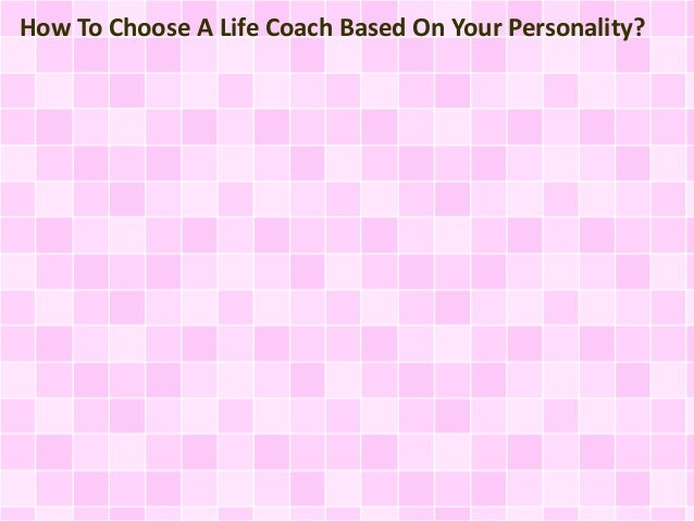 How To Choose A Life Coach Based On Your Personality?
