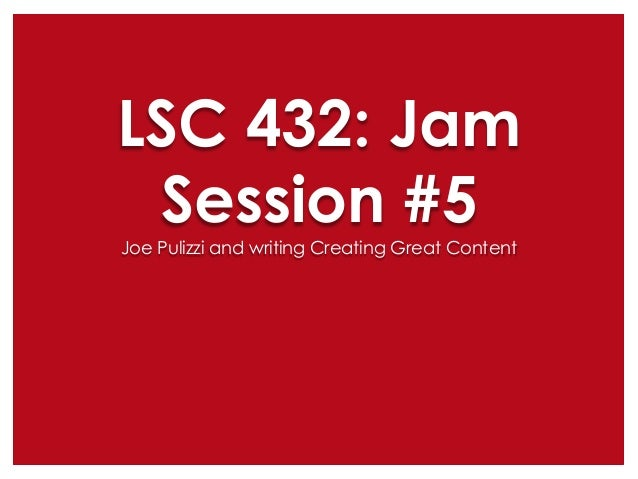 LSC 432: Jam Session #5 Joe Pulizzi and writing Creating Great Content