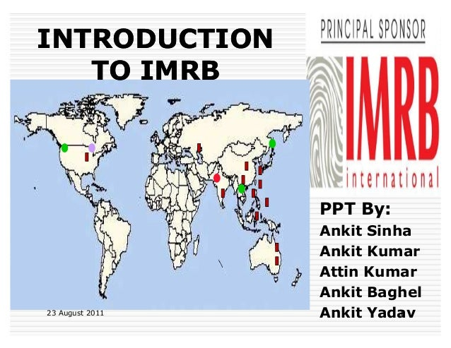 INTRODUCTION TO IMRB  PPT By:  23 August 2011  Ankit Sinha Ankit Kumar Attin Kumar Ankit Baghel 1 Ankit Yadav