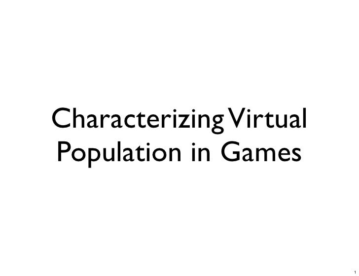 Characterizing Virtual Population in Games                            1