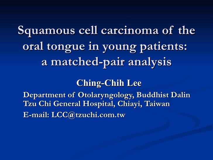 Squamous cell carcinoma of the oral tongue in young patients:  a matched-pair analysis Ching-Chih Lee Department of Otolar...