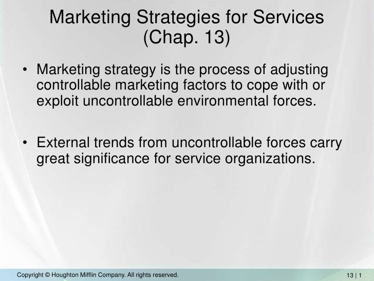 Marketing Strategies for Services (Chap. 13)<br />Marketing strategy is the process of adjusting controllable marketing fa...
