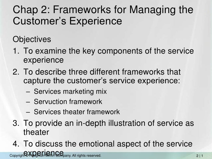 Chap 2: Frameworks for Managing the Customer's Experience<br />Objectives<br />To examine the key components of the servic...