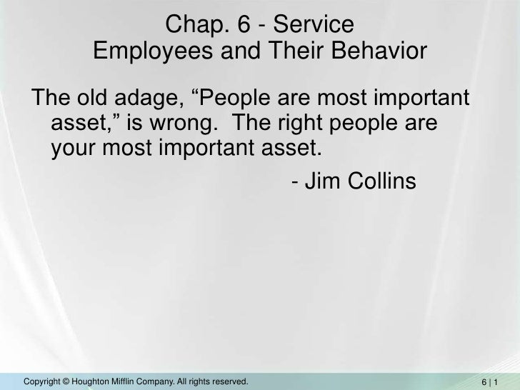 """Chap. 6 - ServiceEmployees and Their Behavior<br />The old adage, """"People are most important asset,"""" is wrong.  The right ..."""