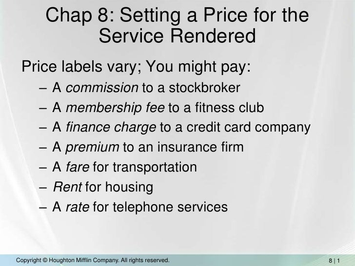 Chap 8: Setting a Price for the Service Rendered<br />Price labels vary; You might pay:<br />A commission to a stockbroker...