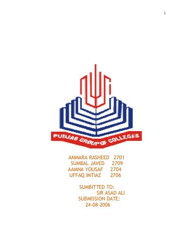 AMMARA RASHEED 2701 SUMBAL JAVED 2709 AAMNA YOUSAF 2704 UFFAQ IMTIAZ 2706 SUMBITTED TO: SIR ASAD ALI SUBMISSION DATE: 24-0...