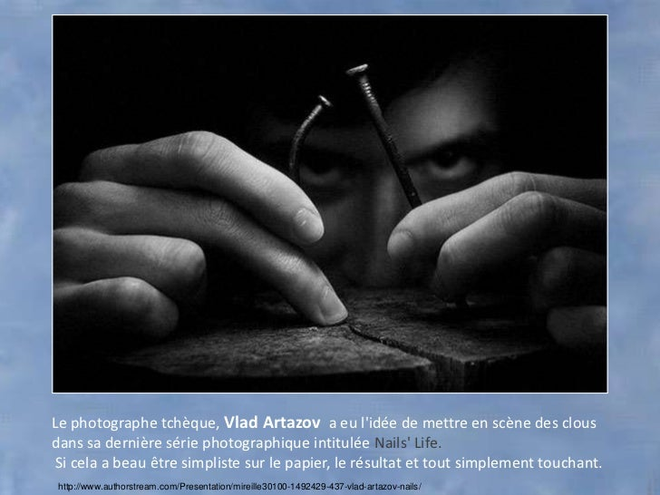 Le photographe tchèque, Vlad Artazov a eu lidée de mettre en scène des clousdans sa dernière série photographique intitulé...