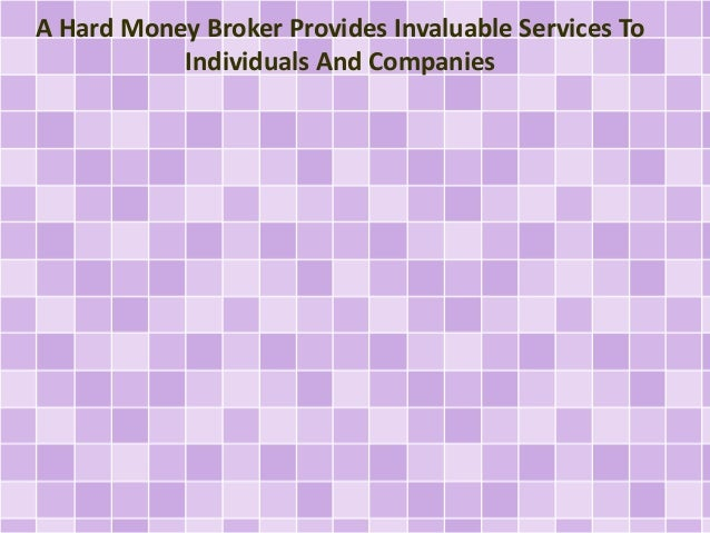 A Hard Money Broker Provides Invaluable Services To Individuals And Companies