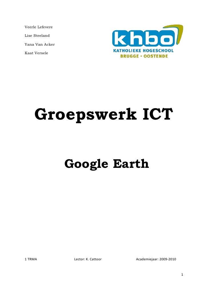 Veerle Lefevere  Lise Steeland  Yana Van Acker  Kaat Versele          Groepswerk ICT                    Google Earth     1...