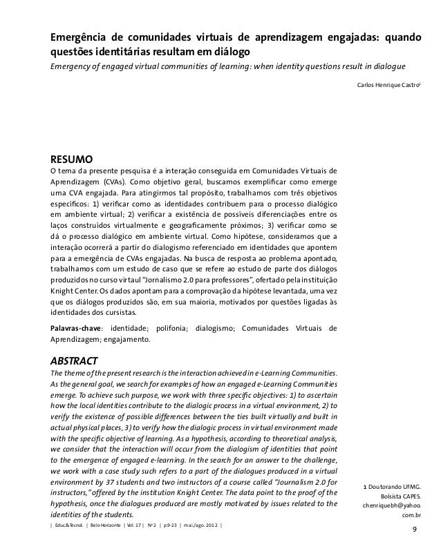9 RESUMO O tema da presente pesquisa é a interação conseguida em Comunidades Virtuais de Aprendizagem (CVAs). Como objetiv...