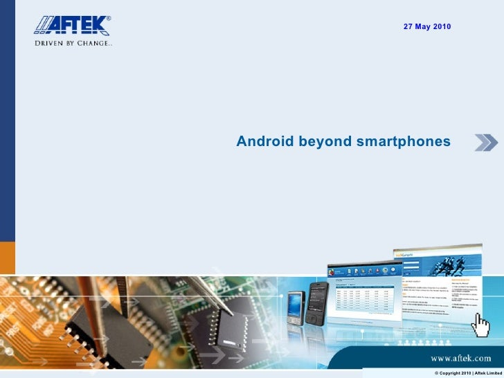 Android beyond smartphones 27 May 2010 © Copyright 2010 | Aftek Limited