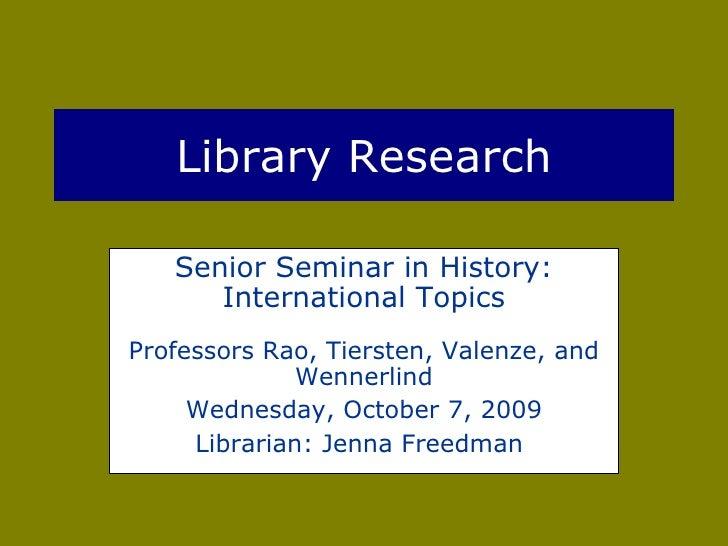 Library Research Senior Seminar in History: International Topics Professors Rao, Tiersten, Valenze, and Wennerlind Wednesd...