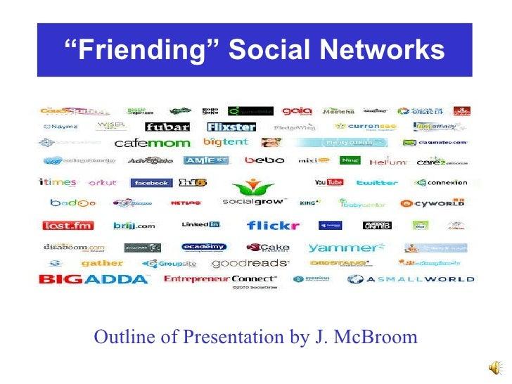 """ Friending"" Social Networks Outline of Presentation by J. McBroom"