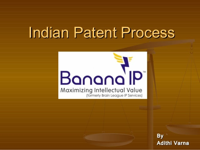 Indian Patent ProcessIndian Patent Process ByBy Adithi VarnaAdithi Varna