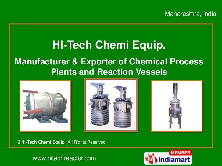 Maharashtra, India                 HI-Tech Chemi Equip.Manufacturer & Exporter of Chemical Process       Plants and Reacti...