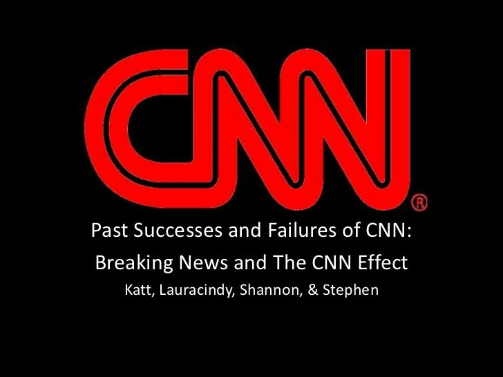 Past Successes and Failures of CNN:<br />Breaking News and The CNN Effect<br />Katt, Lauracindy, Shannon, & Stephen<br />