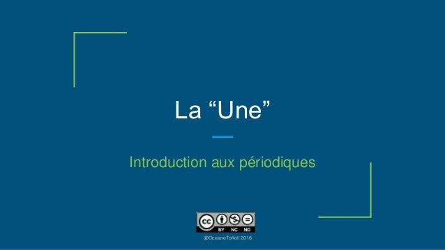 """La """"Une"""" Introduction aux périodiques @OceaneToffoli 2016"""