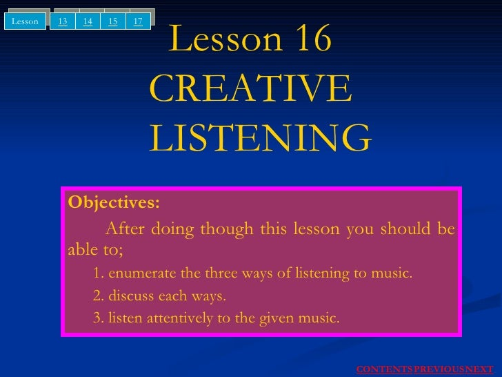 Lesson 16 CREATIVE   LISTENING <ul><li>Objectives: </li></ul><ul><li>After doing though this lesson you should be able to;...