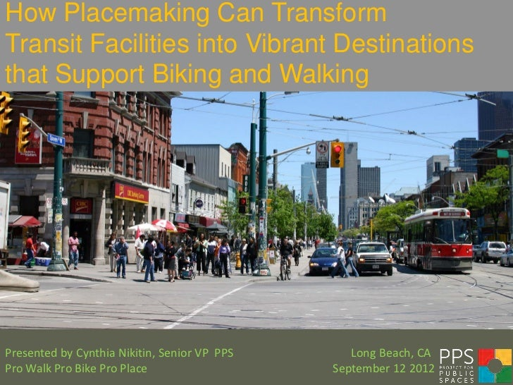 How Placemaking Can TransformTransit Facilities into Vibrant Destinationsthat Support Biking and WalkingPresented by Cynth...