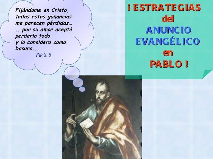 ¡ ESTRATEGIAS  del  ANUNCIO EVANGÉLICO   en  PABLO ! Fijándome en Cristo, todas estas ganancias me parecen pérdidas…  ...p...