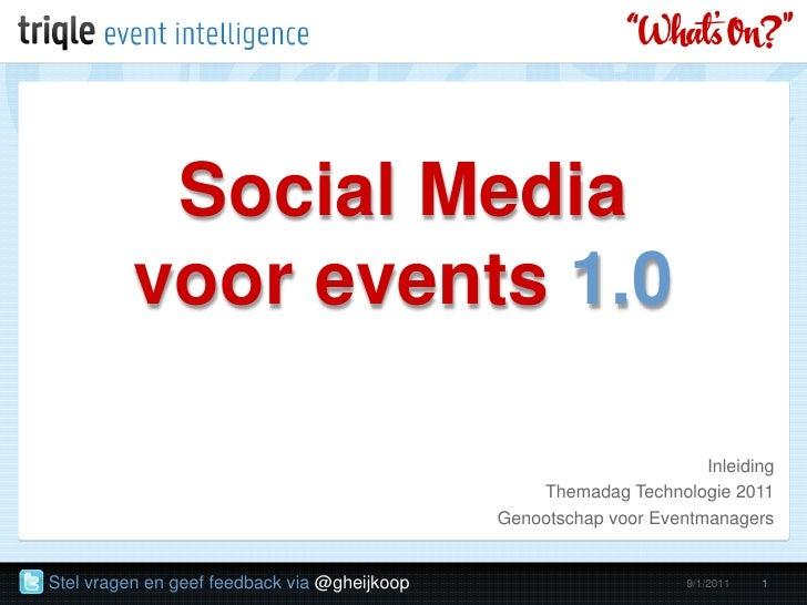 Social Mediavoor events 1.0<br />Inleiding<br />Themadag Technologie 2011<br />Genootschap voor Eventmanagers<br />9/1/201...