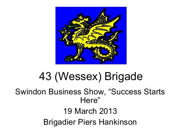 """43 (Wessex) BrigadeSwindon Business Show, """"Success Starts                Here""""           19 March 2013      Brigadier Pier..."""