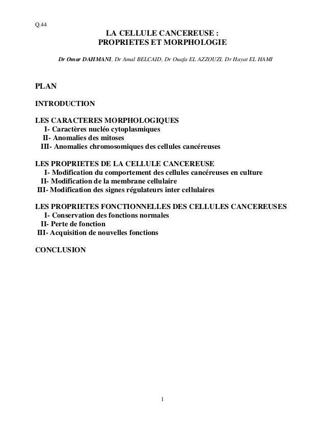 1 Q.44 LA CELLULE CANCEREUSE : PROPRIETES ET MORPHOLOGIE Dr Omar DAHMANI, Dr Amal BELCAID, Dr Ouafa EL AZZOUZI, Dr Hayat E...