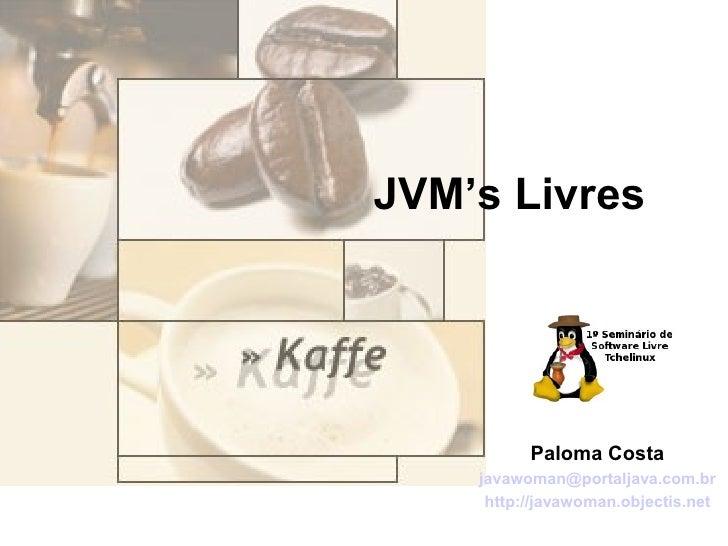 JVM's Livres               Paloma Costa     javawoman@portaljava.com.br      http://javawoman.objectis.net