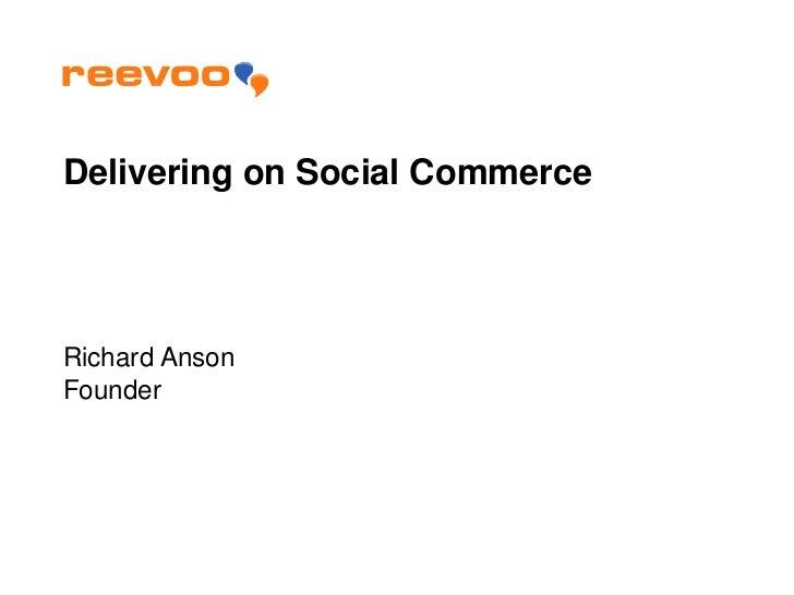 Delivering on Social CommerceRichard AnsonFounder