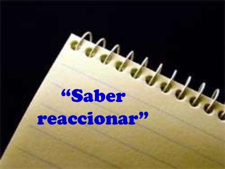 """Saberreaccionar"""