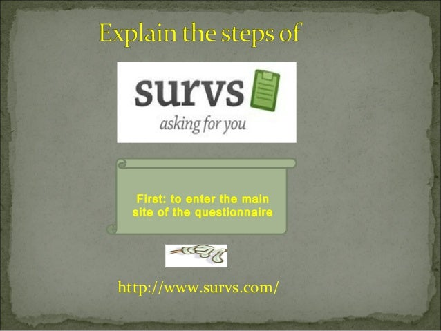 http://www.survs.com/ First: to enter the main site of the questionnaire