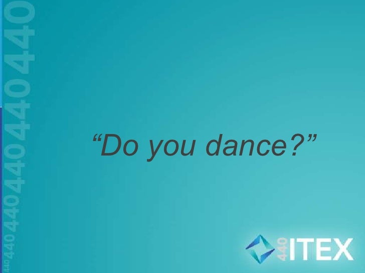 """Do you dance?""<br />"